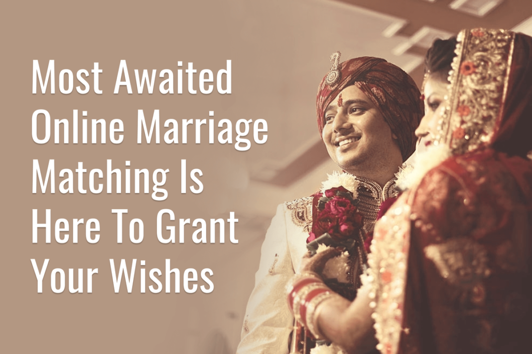 Most Awaited Online Marriage Matching Is Here To Grant Your Wishes